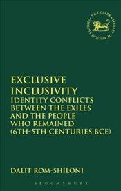 Exclusive Inclusivity : Identity Conflicts Between The Exiles And The People Who Remained - Rom-Shiloni, Dalit