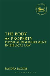 Body as Property : Physical Disfigurement in Biblical Law - Jacobs, Sandra