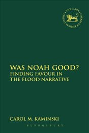 Was Noah Good? : Finding Favour in the Flood Narrative - Kaminski, Carol M