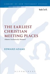 Earliest Christian Meeting Places : Almost Exclusively Houses?  - Adams, Edward