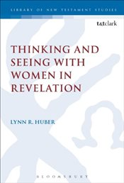 Thinking and Seeing with Women in Revelation - Huber, Lynn R.