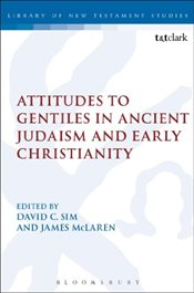 Attitudes to Gentiles in Ancient Judaism and Early Christianity - Sim, David C.