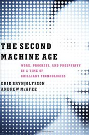 Second Machine Age : Work, Progress, and Prosperity in a Time of Brilliant Technologies - Brynjolfsson, Erik