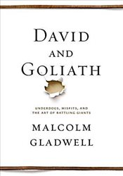David and Goliath : Underdogs, Misfits, and the Art of Battling Giants - Gladwell, Malcolm