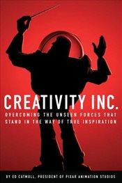 Creativity Inc : Overcoming the Unseen Forces That Stand in the Way of True Inspiration - Catmull, Ed