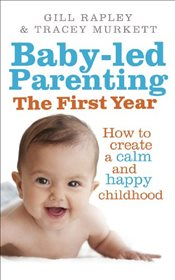 Baby-led Parenting : The First Year - Rapley, Gill