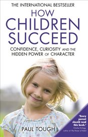 How Children Succeed : Grit, Curiosity, and the Hidden Power of Character - Tough, Paul