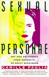 Sexual Personae : Art and Decadence from Nefertiti to Emily Dickinson - Paglia, Camille