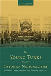 Young Turks and the Ottoman Nationalities : Armenians, Greeks, Albanians, Jews, and Arabs, 1908-1918 - Ahmad, Feroz