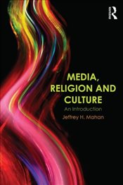 Media, Religion and Culture : An Introduction - Mahan, Jeffrey H.