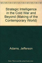 Strategic Intelligence in the Cold War and Beyond - Adams, Jefferson