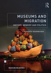 Museums and Migration : History, Memory and Politics - Gourievidis, Laurence