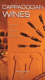 Cappadocian Wines : A Guide to Wines of Fairies - Yankı, Murat