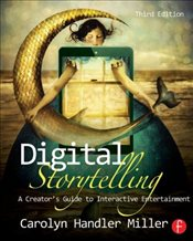 Digital Storytelling : A creators guide to interactive entertainment - Miller, Carolyn Handler