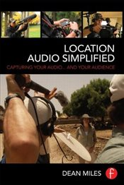 Location Audio Simplified : Capturing Your Audio... and Your Audience - Miles, Dean