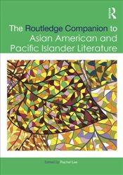 Routledge Companion to Asian American and Pacific Islander Literature  - Lee, Rachel
