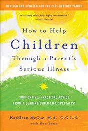 How to Help Children Through a Parents Serious Illness - McCue, Kathleen