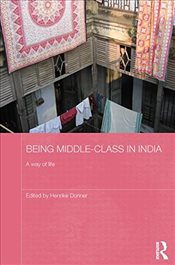 Being Middle-Class in India : A Way of Life - Donner, Henrike