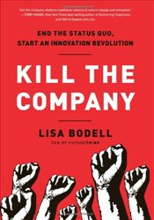 Kill the Company : End the Status Quo, Start an Innovation Revolution - Bodell, Lisa