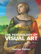 Psychology of Visual Art : Eye, Brain and Art - Mather, George