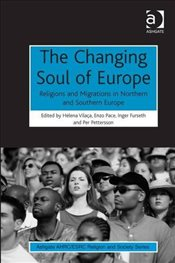 Changing Soul of Europe : Religions and Migrations in Northern and Southern Europe - Vilaca, Helena