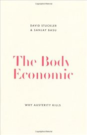 Body Economic : Eight Experiments in Economic Recovery, from Iceland to Greece - Basu, Sanjay