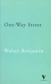 One-Way Street and Other Writings - Benjamin, Walter
