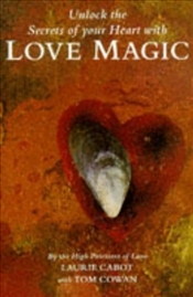 Love Magic : The Way to Love Through Rituals Spells and the Magical Life - CABOT, LAURIE