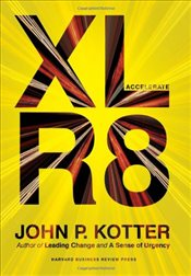 Accelerate : Building Strategic Agility for a Faster-Moving World - Kotter, John P.