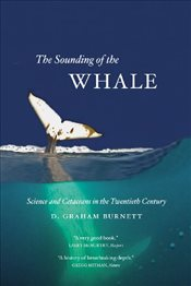 Sounding of the Whale : Science and Cetaceans in the Twentieth Century - Burnett, D. Graham