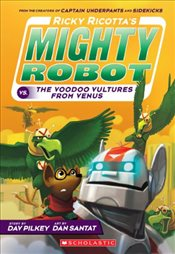 Ricky Ricottas Mighty Robot : The Voodoo Vultures from Venus - Pilkey, Dav