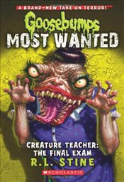 Goosebumps Most Wanted : Creature Teacher : The Final Exam  - Stine, R. L.