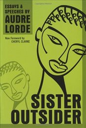Sister Outsider : Essays and Speeches - Lorde, Audre