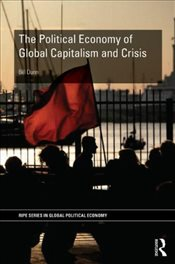 Political Economy of Global Capitalism and Crisis - Dunn, Bill