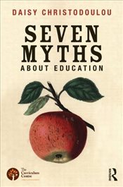 Seven Myths About Education - Christodoulou, Daisy