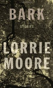 Bark :  Stories - Moore, Lorrie
