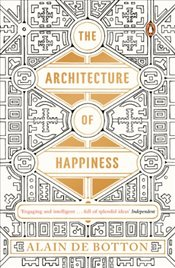 Architecture of Happiness - De Botton, Alain