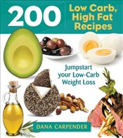 200 Low-Carb, High-Fat Recipes: Easy Recipes to Jumpstart Your Low-Carb Weight Loss - Carpender, Dana
