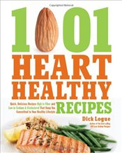 1,001 Heart Healthy Recipes: Quick, Delicious Recipes High in Fiber and Low in Sodium and Cholestero - Logue, Dick