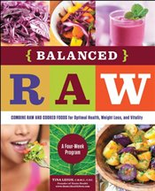 Balanced Raw: Combine Raw and Cooked Foods for Optimal Health, Weight Loss, and Vitality Burst: A Fo - Leigh, Tina
