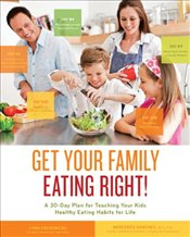 Get Your Family Eating Right: A 30-day Plan for Teaching Your Kids Healthy Eating Habits for Life - Fredericks, Lynn
