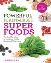 Powerful Plant-Based Superfoods: The Best Way to Eat for Maximum Health, Energy, and Weight Loss - Boone, Lauri