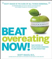 Beat Overeating Now!: Take Control of Your Hunger Hormones to Lose Weight Fast - Isaacs, Scott