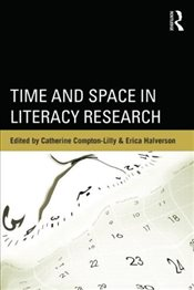 Time and Space in Literacy Research - Compton-Lilly, Catherine