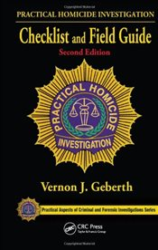 Practical Homicide Investigation Checklist and Field Guide 2e - Geberth, Vernon J.