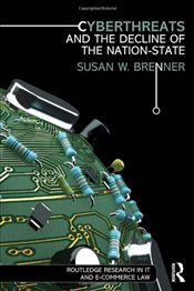 Cyberthreats and the Decline of the Nation-State - Brenner, Susan W.