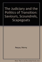 Judiciary and the Politics of Transition : Saviours, Scoundrels, Scapegoats - Requa, Marny