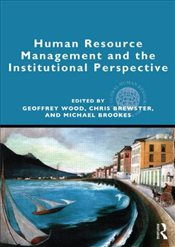 Human Resource Management and the Institutional Perspective - Wood, Geoffrey