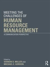 Meeting the Challenge of Human Resource Management : A Communication Perspective - Miller, Vernon D.