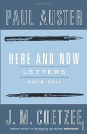 Here and Now : Letters Between Paul Auster and J.M. Coetzee 2008-2011 - Coetzee, J.M.
